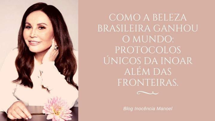 Como a beleza brasileira ganhou o mundo: protocolos únicos da Inoar além dasfronteiras.
